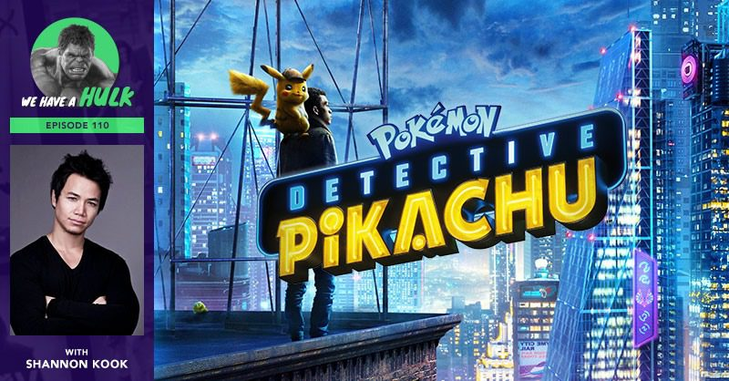 We Have a Hulk #110: Pokémon Detective Pikachu Review + Interview