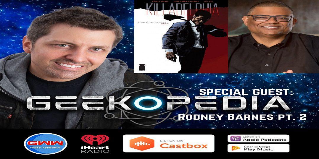 GeekOPedia: Ep. 100 w/ Rodney Barnes pt. 2